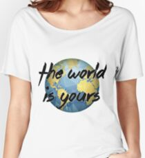 The World is Yours Women's Relaxed Fit T-Shirt