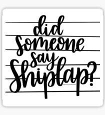 Did Someone Say Shiplap // Version 2 Sticker