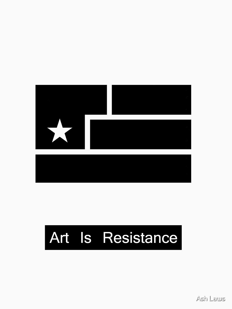 Art Is Resistance by Ashlaws