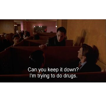 Can you keep it down? I'm trying to do drugs by SquincyJones