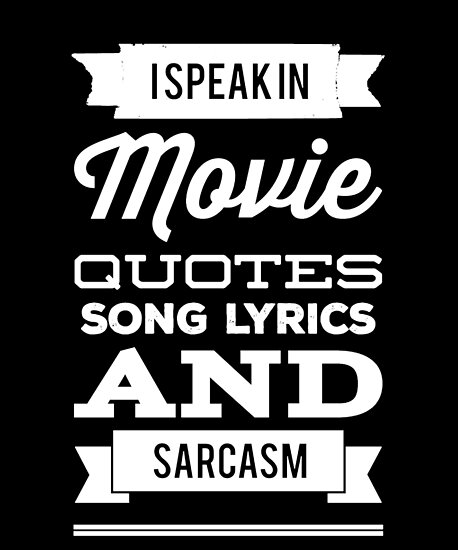 I Speak In Movie Quotes Song Lyrics And Sarcasm Posters By