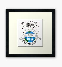Love Can Change The World In A Moment Framed Print