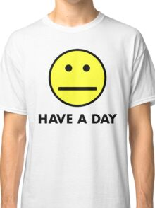 Have a day Classic T-Shirt