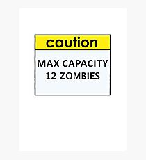 Max Capacity 12 Zombies Photographic Print