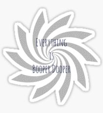 Everything is Booper Dooper Sticker