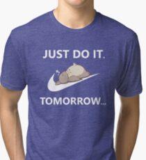 Just Do It...Tomorrow Tri-blend T-Shirt