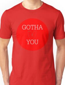Gotha Love You Unisex T-Shirt