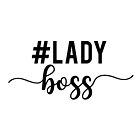 Lady boss, #ladyboss by beakraus