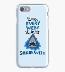 Live Every Week Like It's Shark Week  iPhone Case/Skin