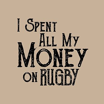 I Spent All my Money on Rugby by rugbygifts