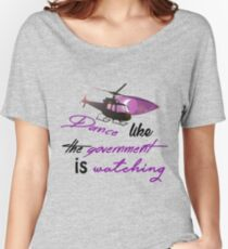 Dance Like the Government is Watching Women's Relaxed Fit T-Shirt