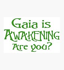 Gaia is AWAKENING are you? V1 Photographic Print