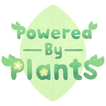 Powered By Plants by theoceanowl