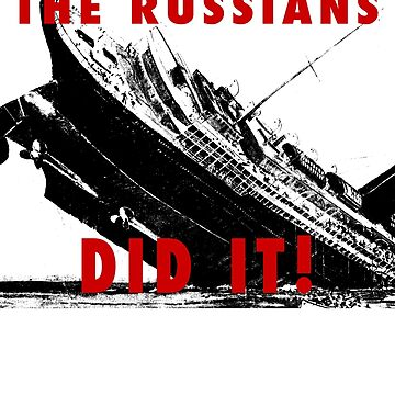 THE RUSSIANS HACKED TITANIC by pgnas