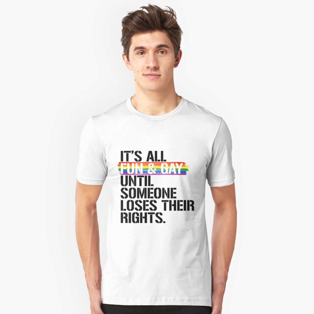 It's all fun and gay until someone loses their rights Slim Fit T-Shirt