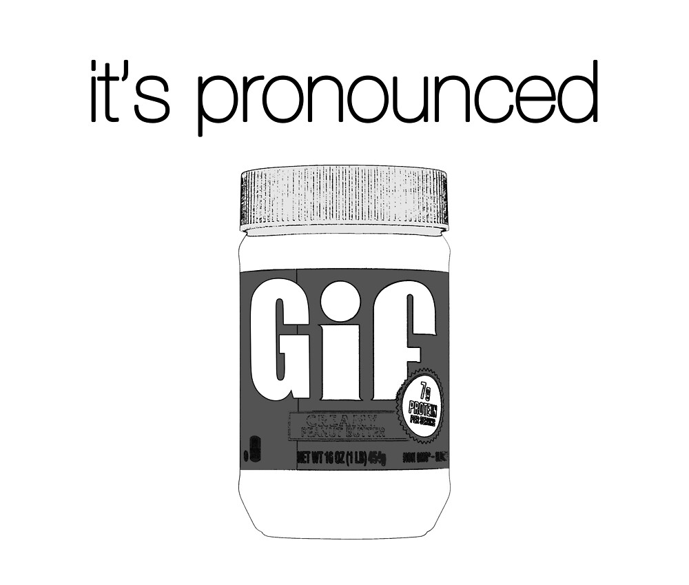 It's Pronounced Gif by tryreason