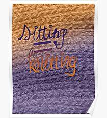 sitting=knitting Poster