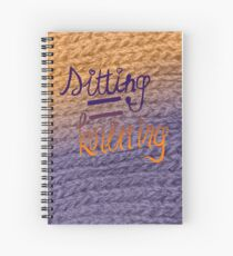sitting=knitting Spiral Notebook
