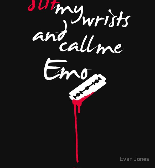 Slit my wrists and call me Emo! by Evan Jones