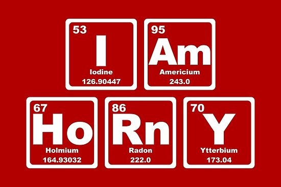 I Am Horny - Periodic Table by graphix