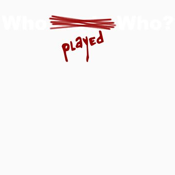 Who Played Who? by paraplegicpanda