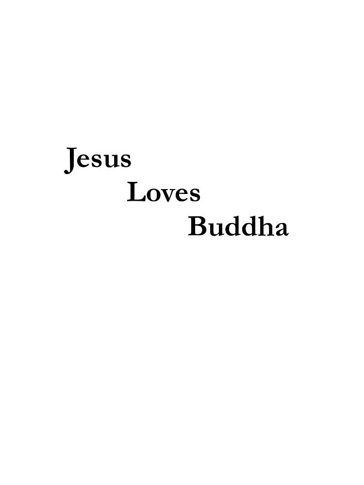 Unique Spiritual/Spirituality Quote T-shirt~Jesus Loves Buddha. by themidnightfemme