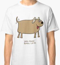 Wag More Bark Less Classic T-Shirt