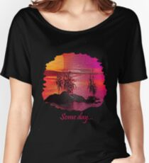 Someday... Women's Relaxed Fit T-Shirt