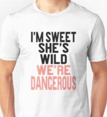 I'm Sweet She's Wild We're Dangerous Unisex T-Shirt