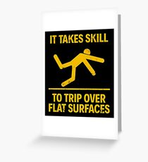 IT TAKES SKILL TO TRIP OVER FLAT SURFACES Greeting Card