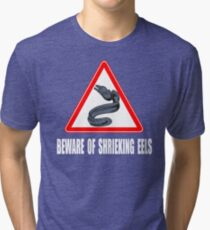 Beware Of Shrieking Eels - The Princess Bride Tri-blend T-Shirt