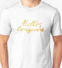 Hello, Gorgeous Gold Unisex T-Shirt