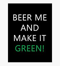 Beer Me And Make It Green Photographic Print