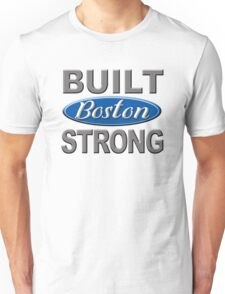 BUILT BOSTON STRONG - Residents Fans Visitors Marathon Runners Souvenir Unisex T-Shirt