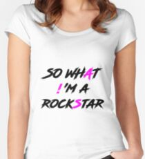 SO WHAT! 'M A ROCKSTAR Women's Fitted Scoop T-Shirt