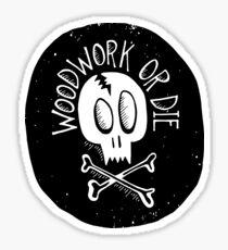 Woodwork or Die Sticker