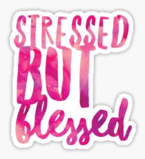 Stressed but Blessed Sticker