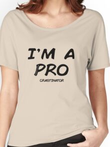 I'm a pro(crastinator) Women's Relaxed Fit T-Shirt