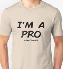 I'm a pro(crastinator) Unisex T-Shirt