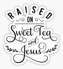 9c2397e57 Raised On Sweet Tea And Jesus sticker Sticker