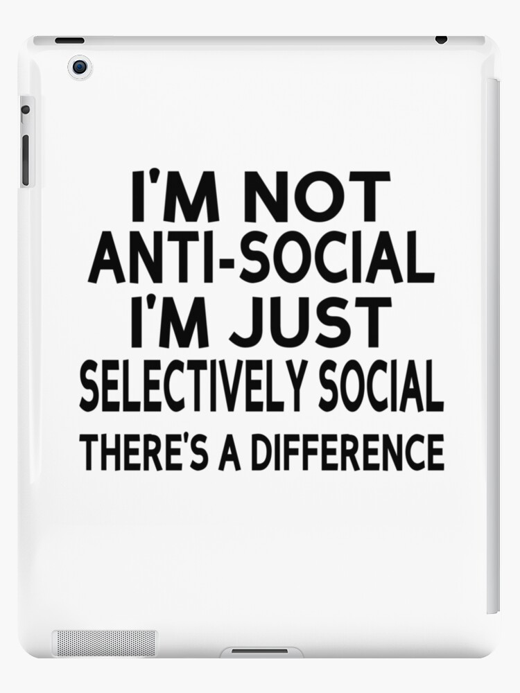 828c6bc2c6 I'm Not Anti-Social. I'm Just Selectively Social. There's A Difference