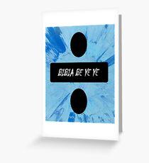"""Bibia Be Ye Ye"" - Ed Sheeran, Divide Greeting Card"