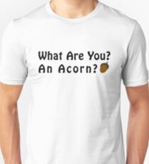 What Are You? An Acorn? Unisex T-Shirt