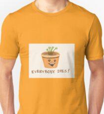 Everybody Dies! Unisex T-Shirt