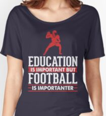Education is Important but Football is Importanter  Women's Relaxed Fit T-Shirt