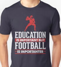 Education is Important but Football is Importanter  T-Shirt