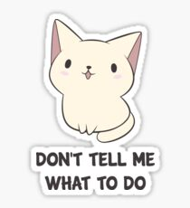 Don't Tell Me What To Do Sticker