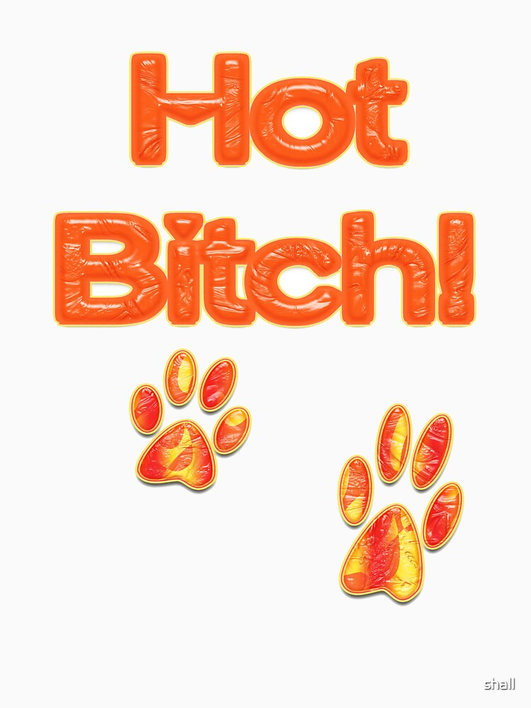 Hot Bitch by shall