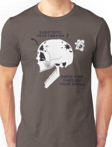 Subatomic Penetration Rapid-Fire Through Your Skull Unisex T-Shirt