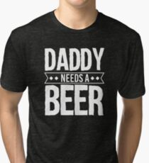Daddy Needs A Beer Tri-blend T-Shirt